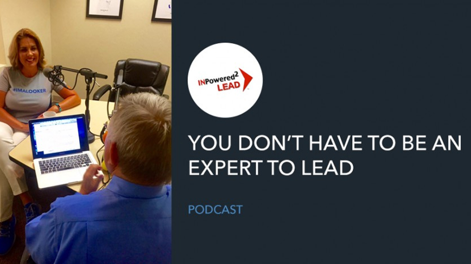 YOU DON'T HAVE TO BE AN EXPERT TO LEAD