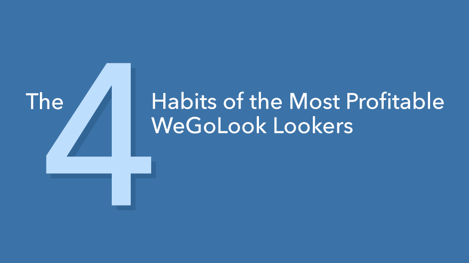 The 4 Habits of the Most Profitable WeGoLook Lookers